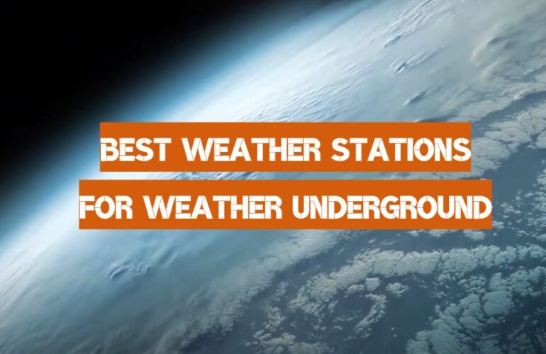 5 Best Weather Stations for Weather Underground