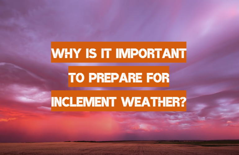 Why is it Important to Prepare for Inclement Weather?
